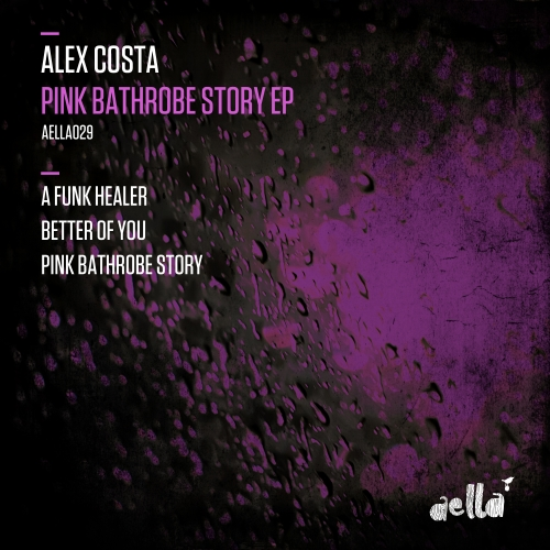 Alex Costa - Pink Bathrobe Story EP [AELLA 029]